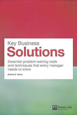 Key Business Solutions: Essential Problem-Solving Tools and Techniques That Eve