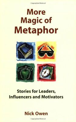 More Magic of Metaphor: Stories for Leaders, Influencers and Motivators and Spi