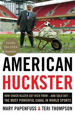 American Huckster: How Chuck Blazer Got Rich from-and Sold Out-the Most Powerfu