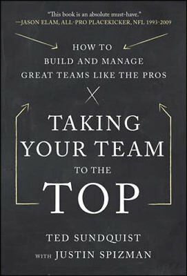 Taking Your Team to the Top: How to Build and Manage Great Teams Like the Pros,