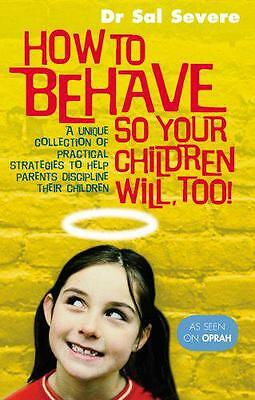 How To Behave So Your Children Will Too by Dr Sal Severe | Paperback Book | 9780