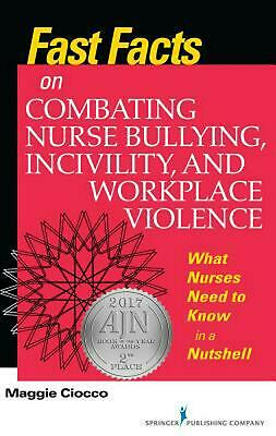 Fast Facts on Combating Nurse Bullying, Incivility and Workplace Violence: What