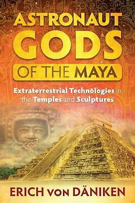 Astronaut Gods of the Maya: Extraterrestrial Technologies in the Temples and Scu