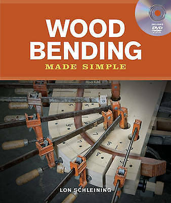 Wood Bending Made Simple, Lon Schleining