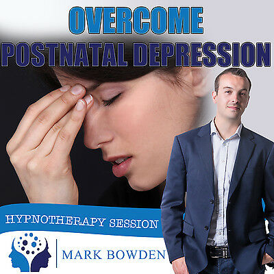 OVERCOME POSTNATAL DEPRESSION HYPNOSIS CD -Mark Bowden Hypnotherapy