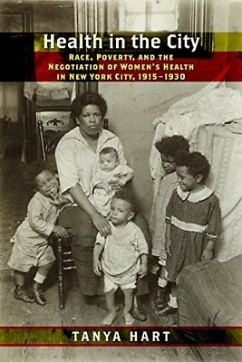 Health in the City: Race Poverty and the Negotiation of Womens Health in New Yo