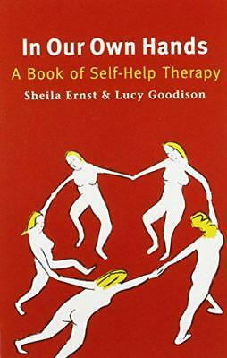 In Our Own Hands: Book of Self-help Therapy by Sheila Ernst, Lucy Goodison   Pap