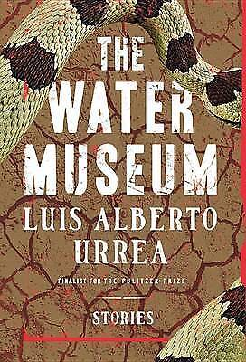 The Water Museum: Stories,HC,Luis Alberto Urrea - NEW