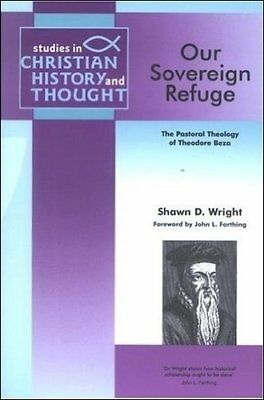 Our Sovereign Refuge: The Pastoral Theology of Theodore Beza (Studies in Christ