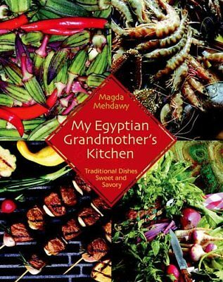 My Egyptian Grandmother's Kitchen: Traditional Dishes Sweet and Savory,PB,Magda