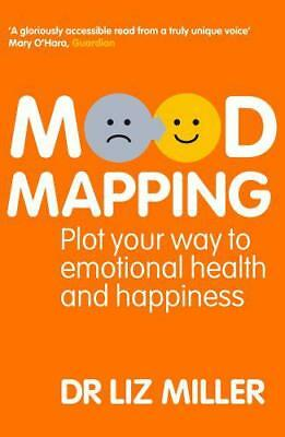Mood Mapping: Plot your way to emotional health and happiness by Liz Miller Dr  