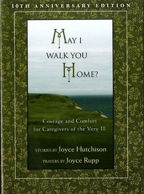 May I Walk You Home?: Courage and Comfort for Caregivers of the Very Ill (Paper.