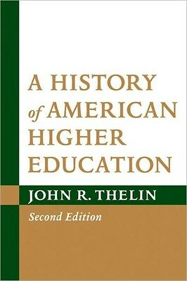 A History of American Higher Education (Paperback), Thelin, John R., 9781421402.