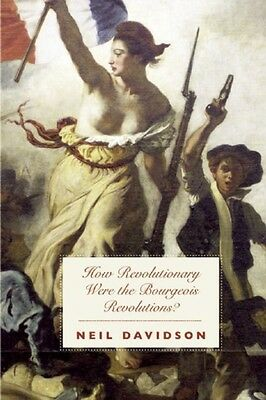 How Revolutionary Were the Bourgeois Revolutions? (Paperback), Neil Davidson, 9.