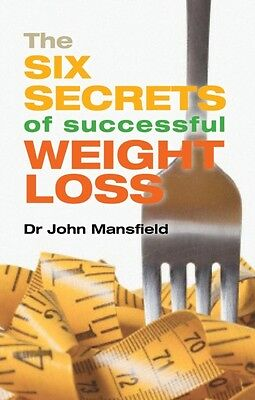 The Six Secrets of Successful Weight Loss (Paperback), Mansfield, John, 9781781.