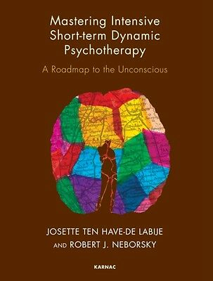 Mastering Intensive Short-Term Dynamic Psychotherapy: Roadmap to the Unconsciou.