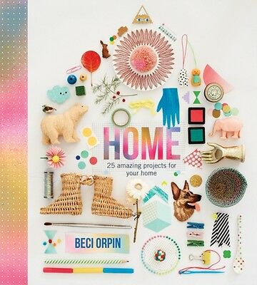 Home: 25 Projects to Brighten Your Life (Hardcover), Orpin, Beci, 9781742706351