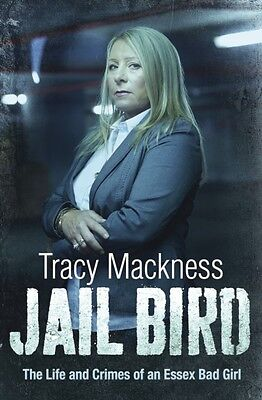 Jail Bird - The Life and Crimes of an Essex Bad Girl (Paperback), Mackness, Tra.