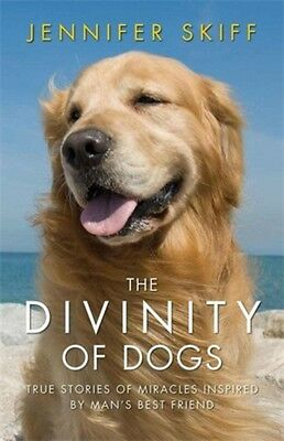 The Divinity of Dogs: True Stories of Miracles Inspired by Man's Best Friend (P.