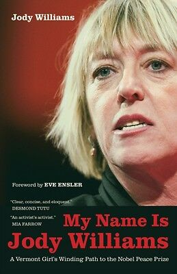 My Name is Jody Williams: A Vermont Girl's Winding Path to the Nobel Peace Priz.
