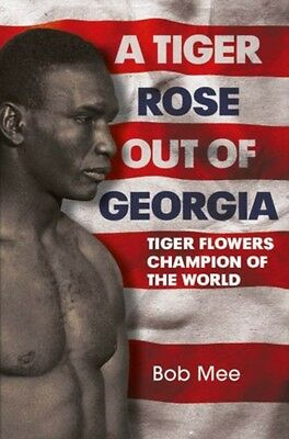 A Tiger Rose Out of Georgia: Tiger Flowers - Champion of the World (Hardcover),.