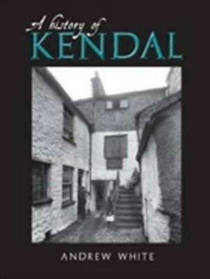 A History of Kendal (Paperback), WHITE, ANDREW, 9781859361504