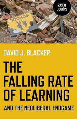 The Falling Rate of Learning and the Neoliberal Endgame (Paperback), Blacker, D.