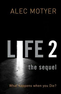 Life 2: The Sequel: What happens when you die? (Paperback), Motyer, Alec, 97818.