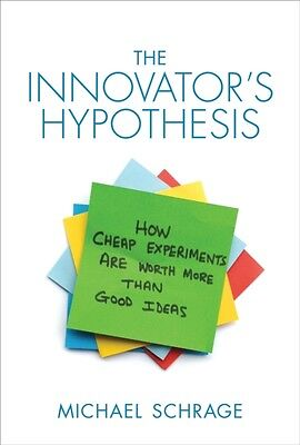 The Innovator's Hypothesis: How Cheap Experiments are Worth More Than Good Idea.