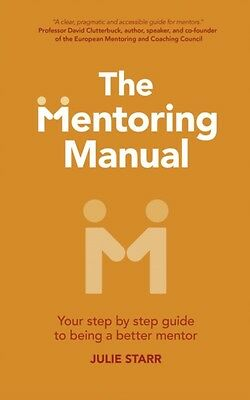 The Mentoring Manual: Your Step by Step Guide to Being a Better Mentor (Paperba.