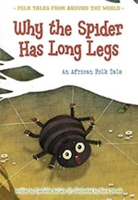 Why the Spider Has Long Legs: An African Folk Tale (Folk Tales From Around the .