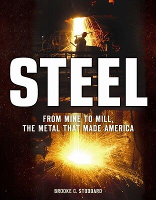 Steel: From Mine to Mill, the Metal that Made America (Hardcover), Brooke C. St.