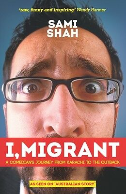 I, Migrant: A Comedian's Journey from Karachi to the Outback (Paperback), Shah,.