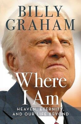 Where I Am: Heaven, Eternity, and Our Life Beyond (Paperback), Graham, Billy, 9.
