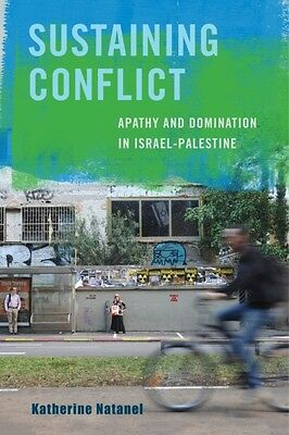 Sustaining Conflict: Apathy and Domination in Israel-Palestine (Paperback), Nat.