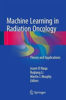 Machine Learning in Radiation Oncology: Theory and Applications (Hardcover), Mu.