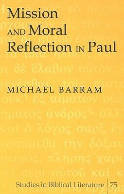 Mission and Moral Reflection in Paul (Studies in Biblical Literature) (Hardcove.