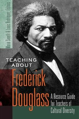 Teaching About Frederick Douglass: A Resource Guide for Teachers of Cultural Di.