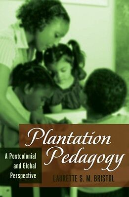 Plantation Pedagogy: A Postcolonial and Global Perspective (Global Studies in E.