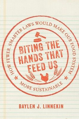 Biting the Hands That Feed Us: How Fewer, Smarter Laws Would Make Our Food Syst.