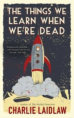 The Things We Learn When We're Dead (Paperback), Laidlaw, Charlie, 9781786150356