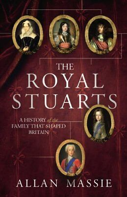 The Royal Stuarts: A History of the Family That Shaped Britain,Allan Massie