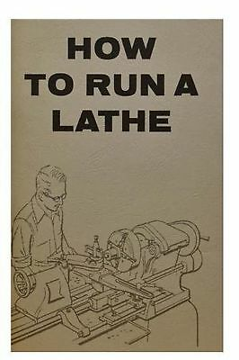 How To Run A Lathe: For The Beginner : How To Erect Care For And Operate A Sc...