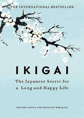 Ikigai: The Japanese secret to a long and happy life by Hector Garcia Hardcover