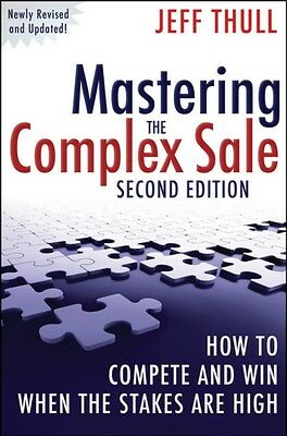 Mastering the Complex Sale: How to Compete and Win When the Stakes are High! (H.