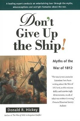 Don't Give Up the Ship!: Myths of the War of 1812 (Paperback), Donald R. Hickey.