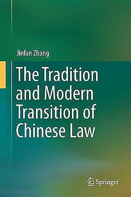 The Tradition and Modern Transition of Chinese Law, Jinfan Zhang