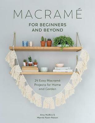 Macrame for Beginners and Beyond: 24 Easy Macrame Projects for Home and Garden b