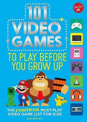 101 Video Games to Play Before You Grow Up: The unofficial must-play video game