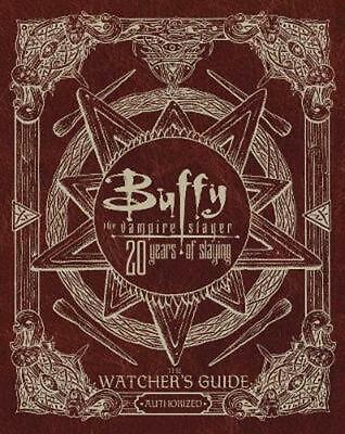 Buffy the Vampire Slayer 20 Years of Slaying: The Authorized Watchers Guide by C